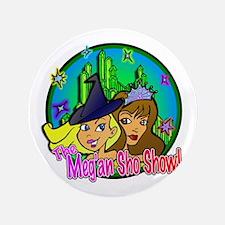 """Meg'an Sho SHOW! 3.5"""" Button"""