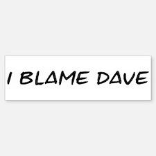 I Blame Dave Bumper Bumper Bumper Sticker
