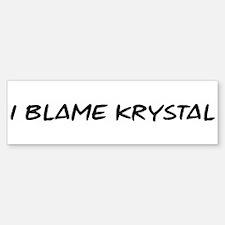 I Blame Krystal Bumper Bumper Bumper Sticker