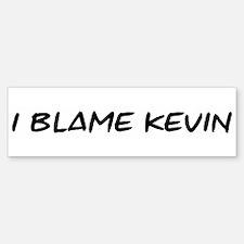 I Blame Kevin Bumper Bumper Bumper Sticker
