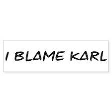 I Blame Karl Bumper Bumper Sticker