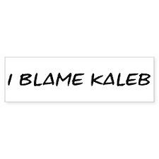 I Blame Kaleb Bumper Bumper Sticker