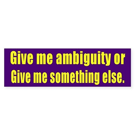 Give Me Ambiguity...Bumper Sticker