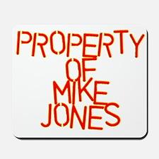 PROPERTY OF MIKE JONES Mousepad