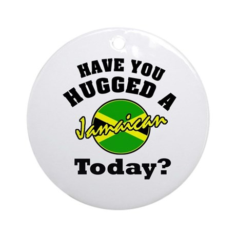 Have you hugged a Jamaican to Ornament (Round)