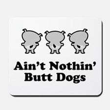 Aint Nothin' Butt Dogs Mousepad