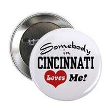 "Somebody in Cincinnati Loves Me 2.25"" Button"