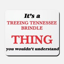 It's a Treeing Tennessee Brindle thi Mousepad
