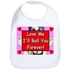 Love Me I'll Ball You Forever Bib