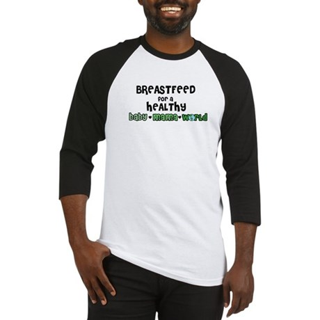 Breastfeed for a healthy... Baseball Jersey