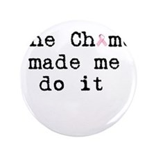 """the chemo made me do it 3.5"""" Button (100 pack)"""