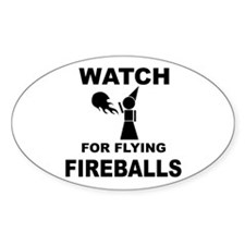 Watch For Flying Fireballs Oval Decal