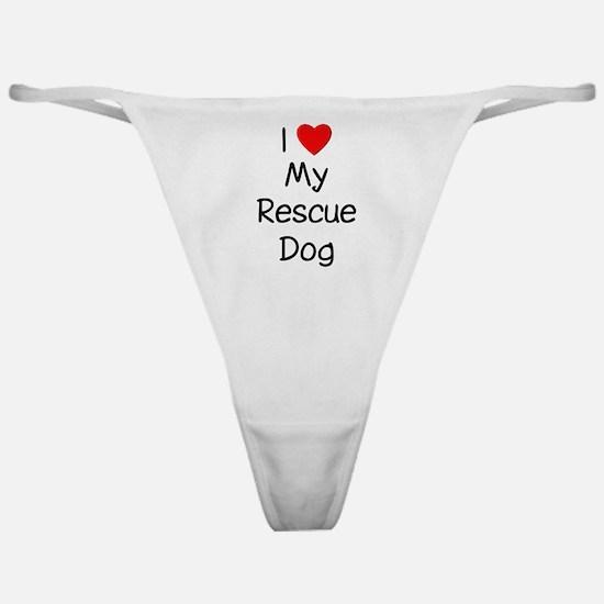 I Love My Rescue Dog Classic Thong