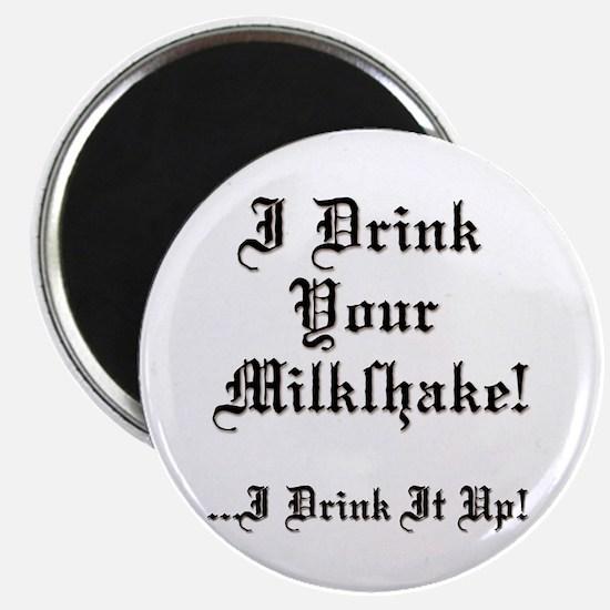 I Drink Your Milkshake! Magnet