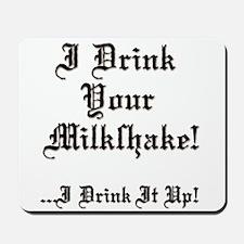 I Drink Your Milkshake! Mousepad