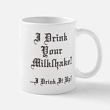 I Drink Your Milkshake! Mug