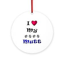 I Love My Mutt Ornament (Round)