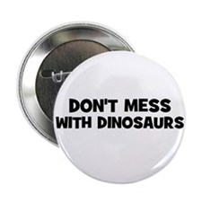 "don't mess with dinosaurs 2.25"" Button (10 pack)"
