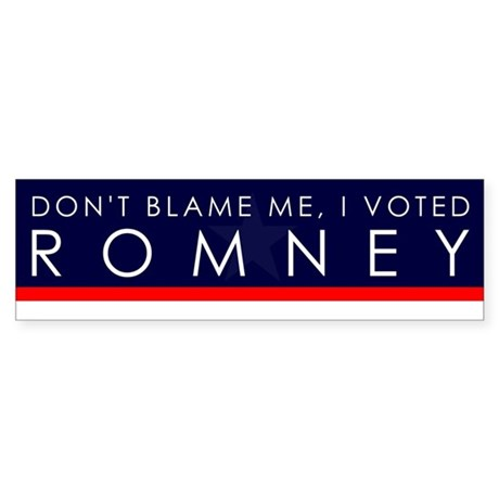 Don't Blame Me, I Voted Romney Bumper Sticker