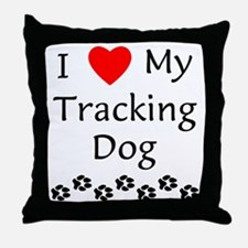 I Love My Tracking Dog Throw Pillow