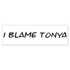 I Blame Tonya Bumper Bumper Sticker