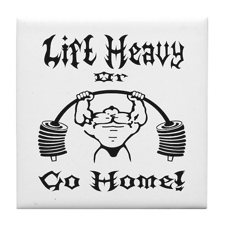 Lift Heavy or Go Home Tile Coaster