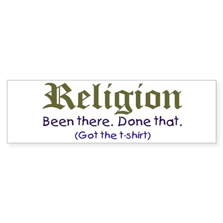 """""""Religion Been There"""" Bumper Sticker"""