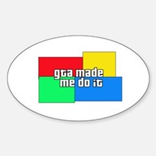 GTA Made Me Do It! Oval Bumper Stickers