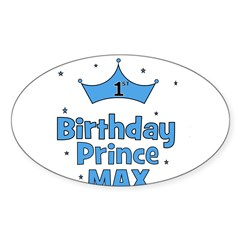 Max 1st Birthday Prince! Oval Decal