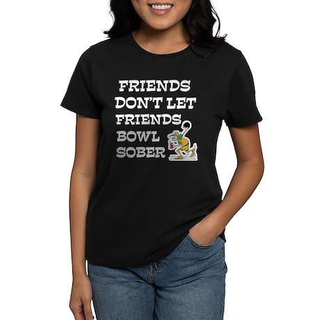 Friends Don't Bowl Sober Women's Dark T-Shirt