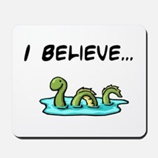 I Believe in the Loch Ness Mo Mousepad