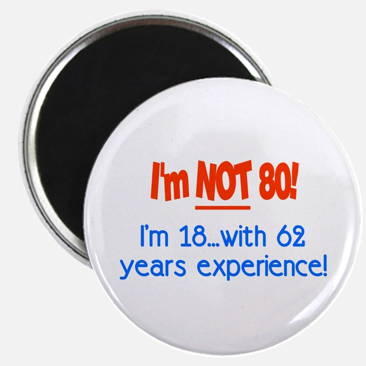Imnot80im18with62yearsexperienceRED Magnets