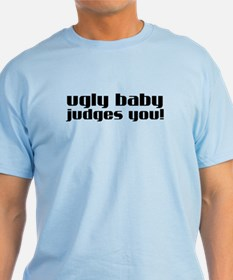 Ugly Baby Judges You T-Shirt