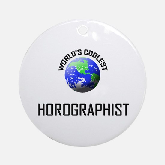 World's Coolest HOROGRAPHIST Ornament (Round)