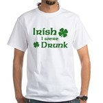 Irish I were Drunk White T-Shirt