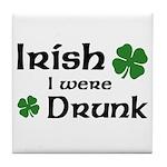 Irish I were Drunk Tile Coaster