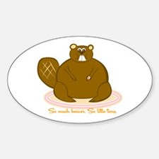 So Much Beaver-So Little Time Oval Decal