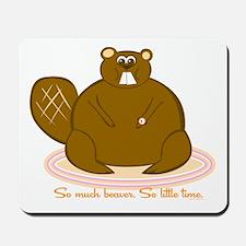So Much Beaver-So Little Time Mousepad