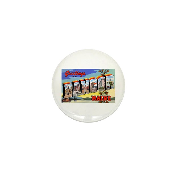 Bangor Maine Greetings Mini Button By W2arts