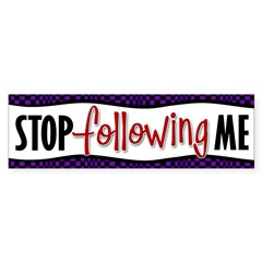 Stop Following Me Bumper Bumper Sticker
