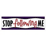 Stop Following Me Bumper Sticker