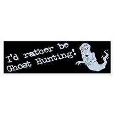 """Rather Ghost Hunter"" Bumper Bumper Sticker"