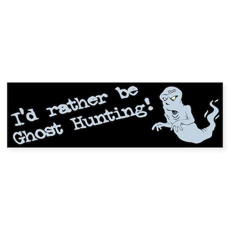 """Rather Ghost Hunter"" Bumper Sticker"