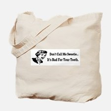 Don't Call Me Sweetie... Tote Bag