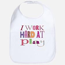 I Work Hard At Play Bib
