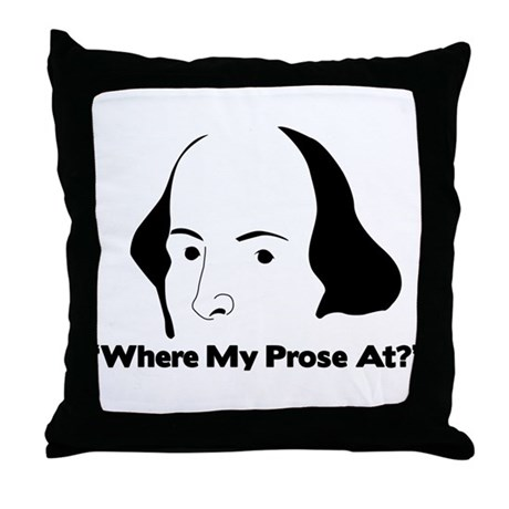 """""""Where my prose at?"""" Throw Pillow"""