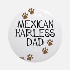 Mexican Hairless Dad Ornament (Round)