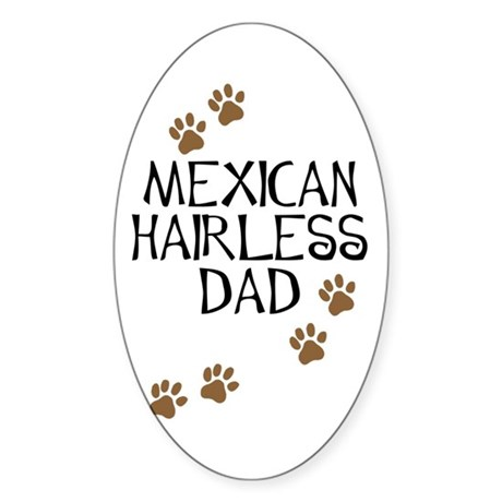 Mexican Hairless Dad Oval Sticker