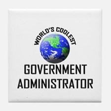 World's Coolest GOVERNMENT ADMINISTRATOR Tile Coas