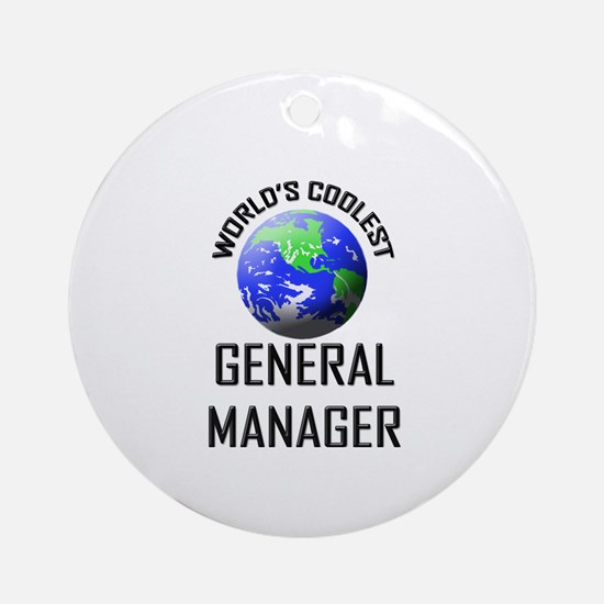 World's Coolest GENERAL MANAGER Ornament (Round)